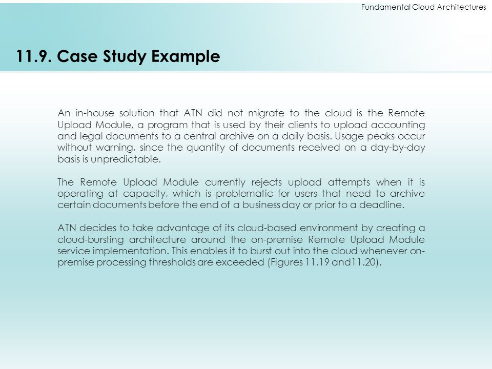 Fundamental Cloud Architectures 11.9. Case Study Example An in-house solution that ATN did not migrate to the cloud is the Remote Upload Module, a pro