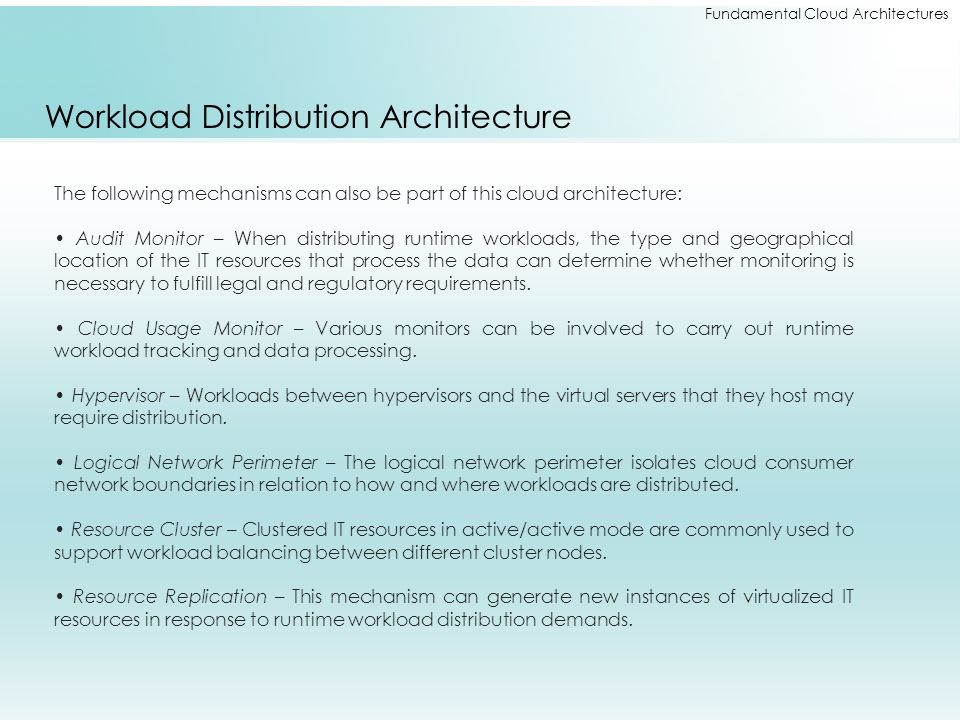 Fundamental Cloud Architectures Workload Distribution Architecture The following mechanisms can also be part of this cloud architecture: Audit Monitor