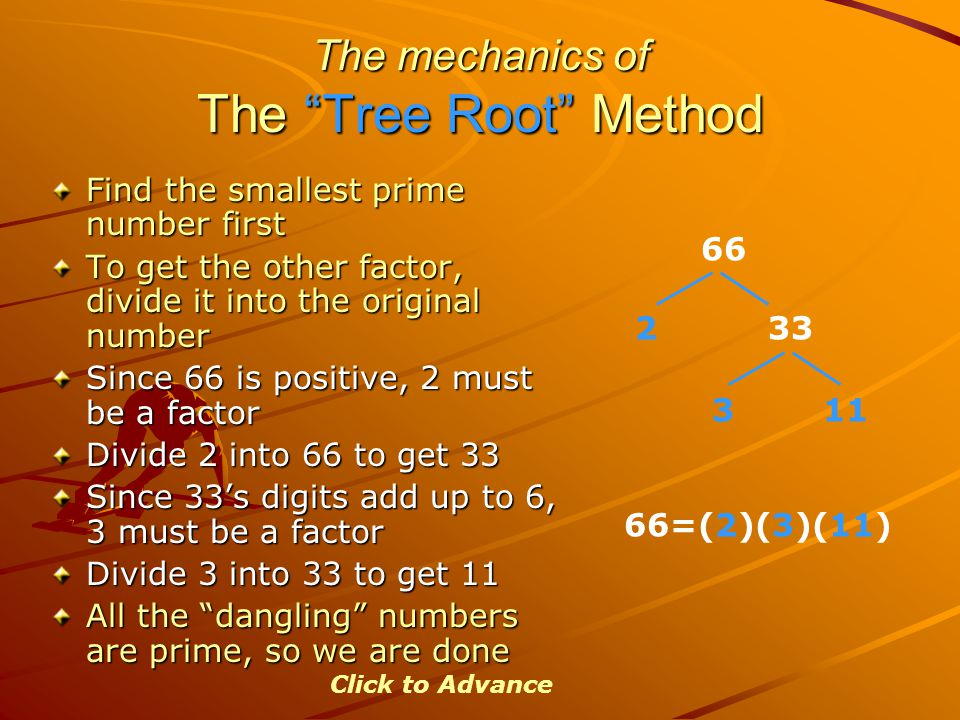"""The mechanics of The """"Tree Root"""" Method Find the smallest prime number first To get the other factor, divide it into the original number Since 66 is p"""