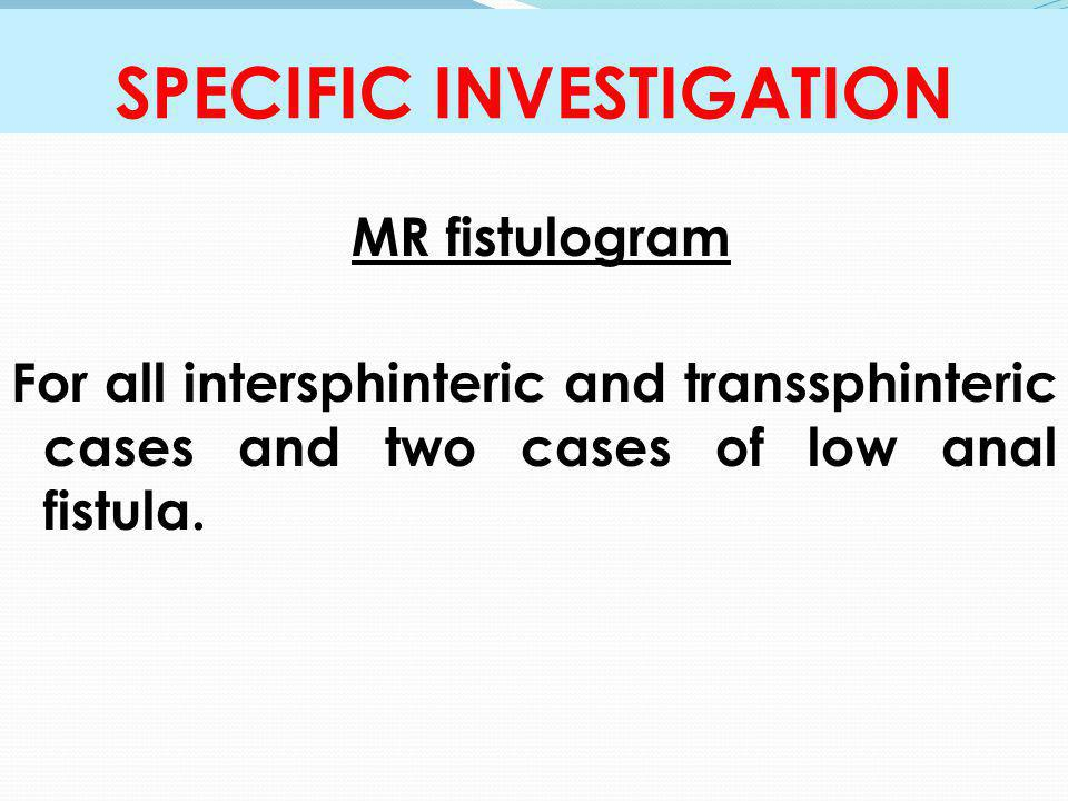 SPECIFIC INVESTIGATION MR fistulogram For all intersphinteric and transsphinteric cases and two cases of low anal fistula.