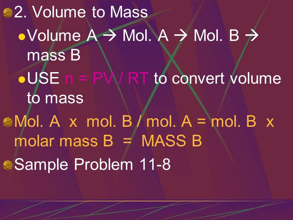 3.Mass to Volume Mass A  Mol. A  Mol. B  Volume B Mass A / Molar mass A x mol.