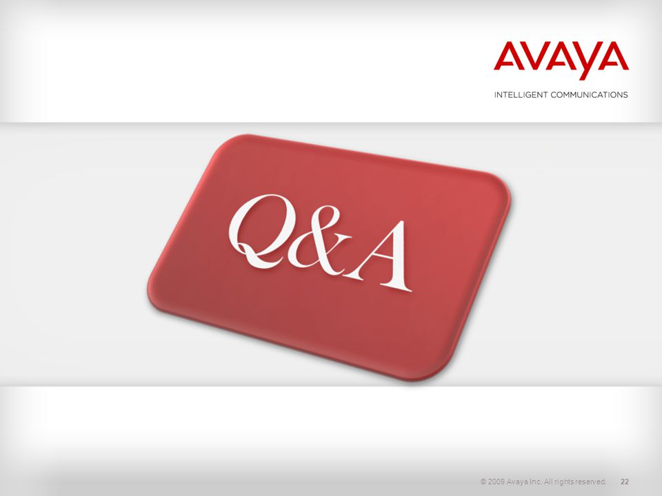 © 2009 Avaya Inc. All rights reserved.22
