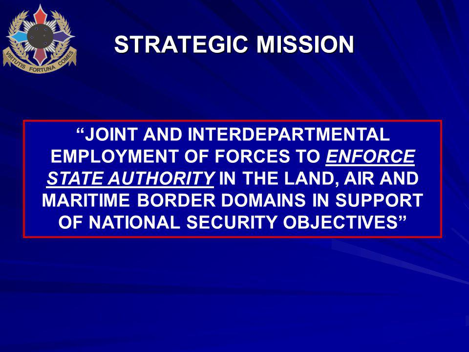 STRATEGIC MISSION JOINT AND INTERDEPARTMENTAL EMPLOYMENT OF FORCES TO ENFORCE STATE AUTHORITY IN THE LAND, AIR AND MARITIME BORDER DOMAINS IN SUPPORT OF NATIONAL SECURITY OBJECTIVES