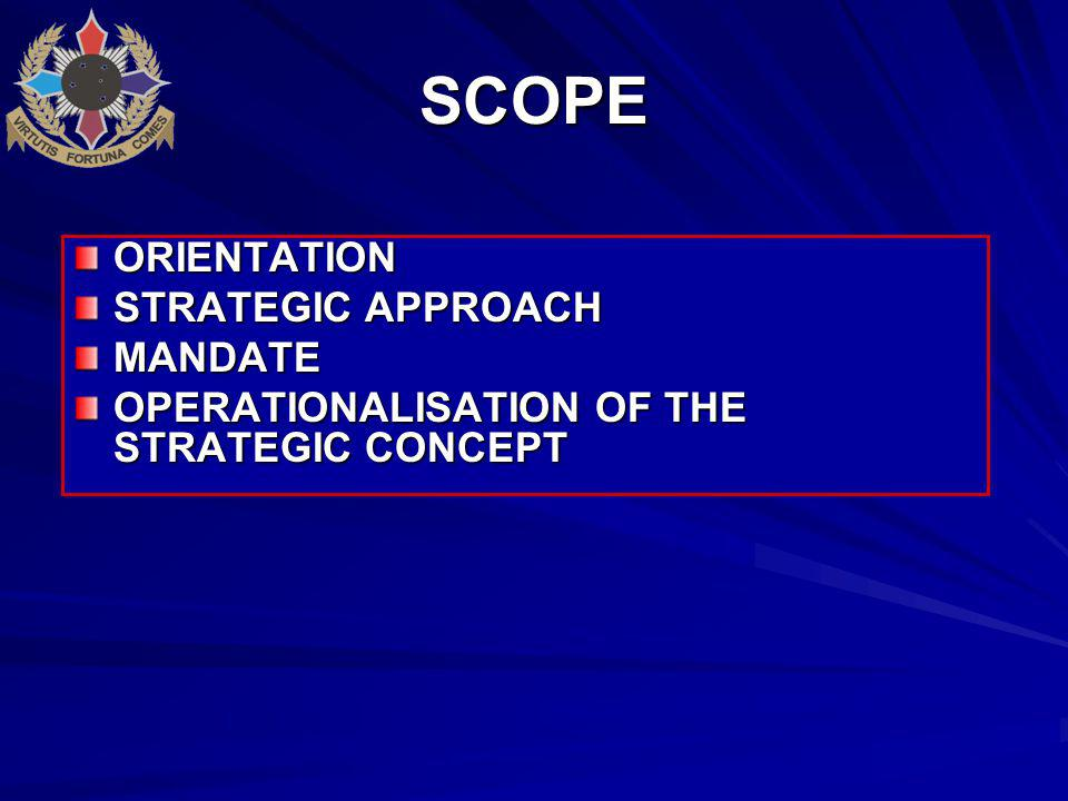 SCOPE ORIENTATION STRATEGIC APPROACH MANDATE OPERATIONALISATION OF THE STRATEGIC CONCEPT