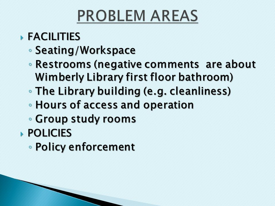  FACILITIES ◦ Seating/Workspace ◦ Restrooms (negative comments are about Wimberly Library first floor bathroom) ◦ The Library building (e.g.