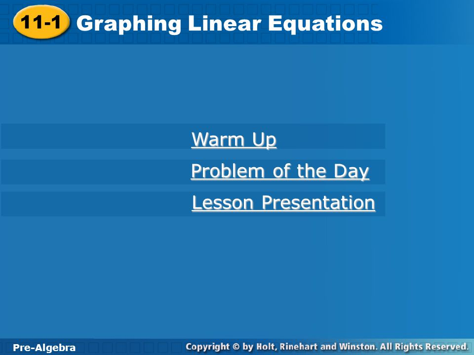 Pre-Algebra 11-1 Graphing Linear Equations 11-1 Graphing Linear Equations Pre-Algebra Warm Up Warm Up Problem of the Day Problem of the Day Lesson Pre