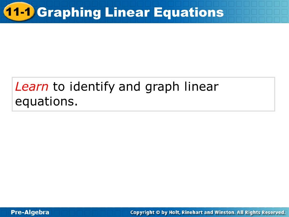 Pre-Algebra 11-1 Graphing Linear Equations Learn to identify and graph linear equations.