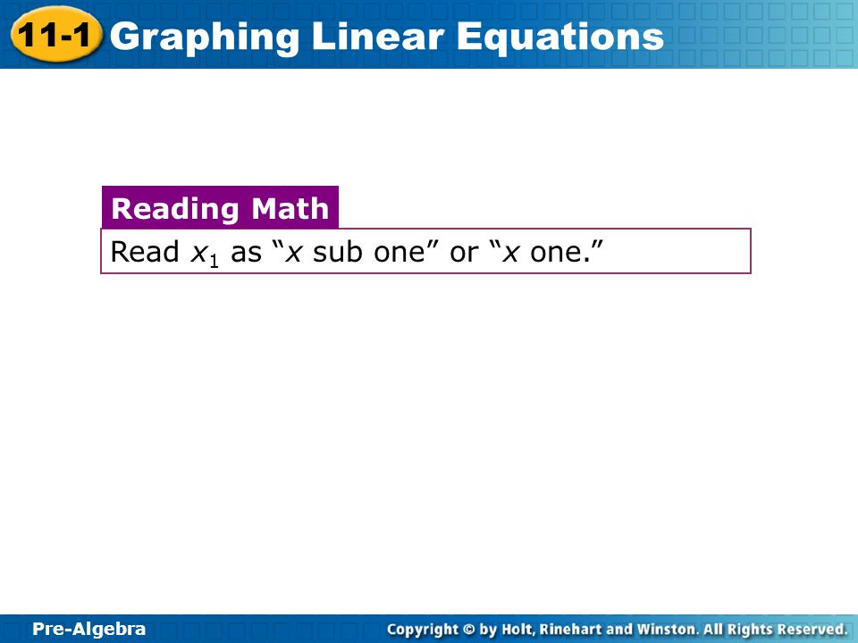 """Pre-Algebra 11-1 Graphing Linear Equations Read x 1 as """"x sub one"""" or """"x one."""" Reading Math"""