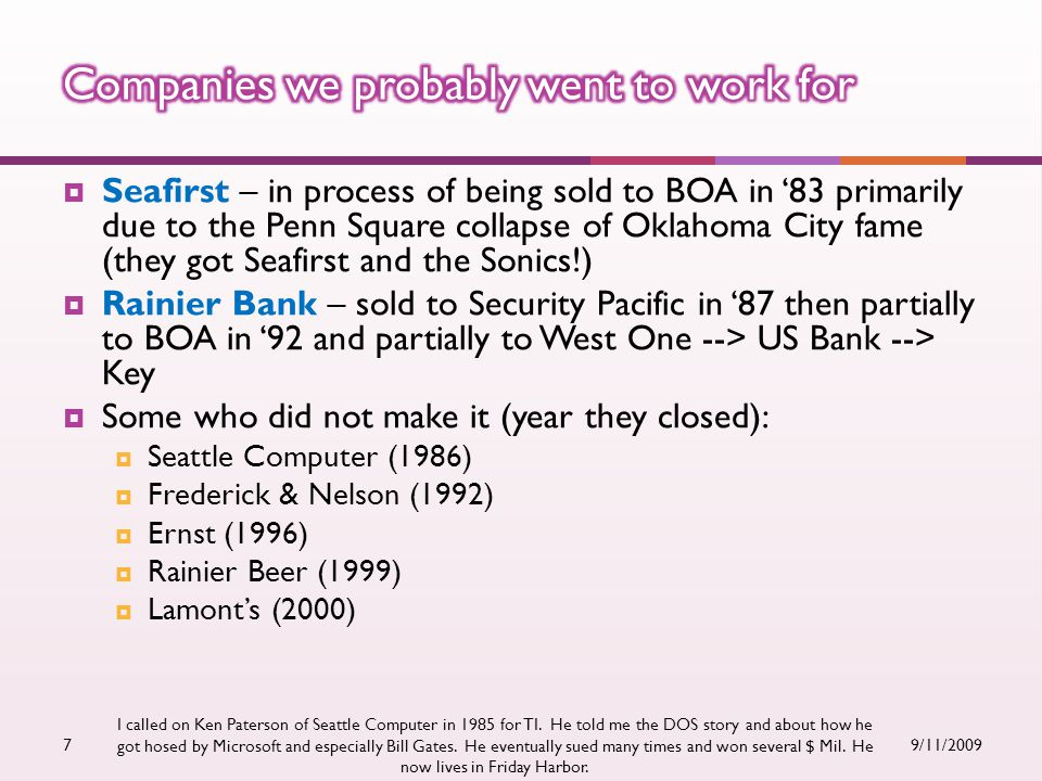 Seafirst – in process of being sold to BOA in '83 primarily due to the Penn Square collapse of Oklahoma City fame (they got Seafirst and the Sonics!