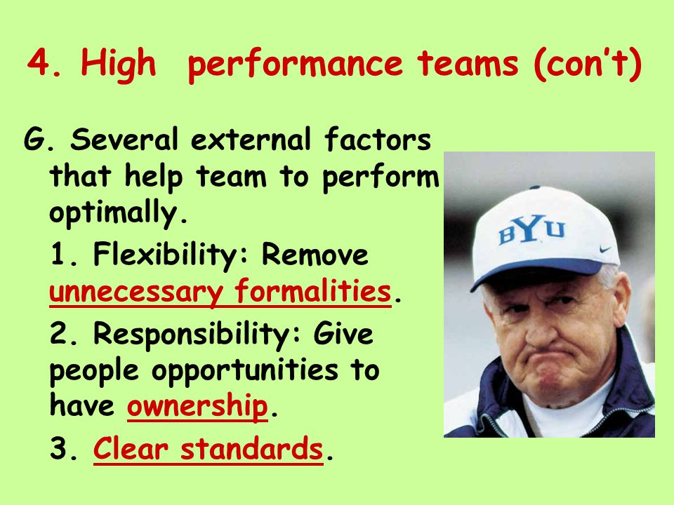 4. High performance teams (con't) G. Several external factors that help team to perform optimally.