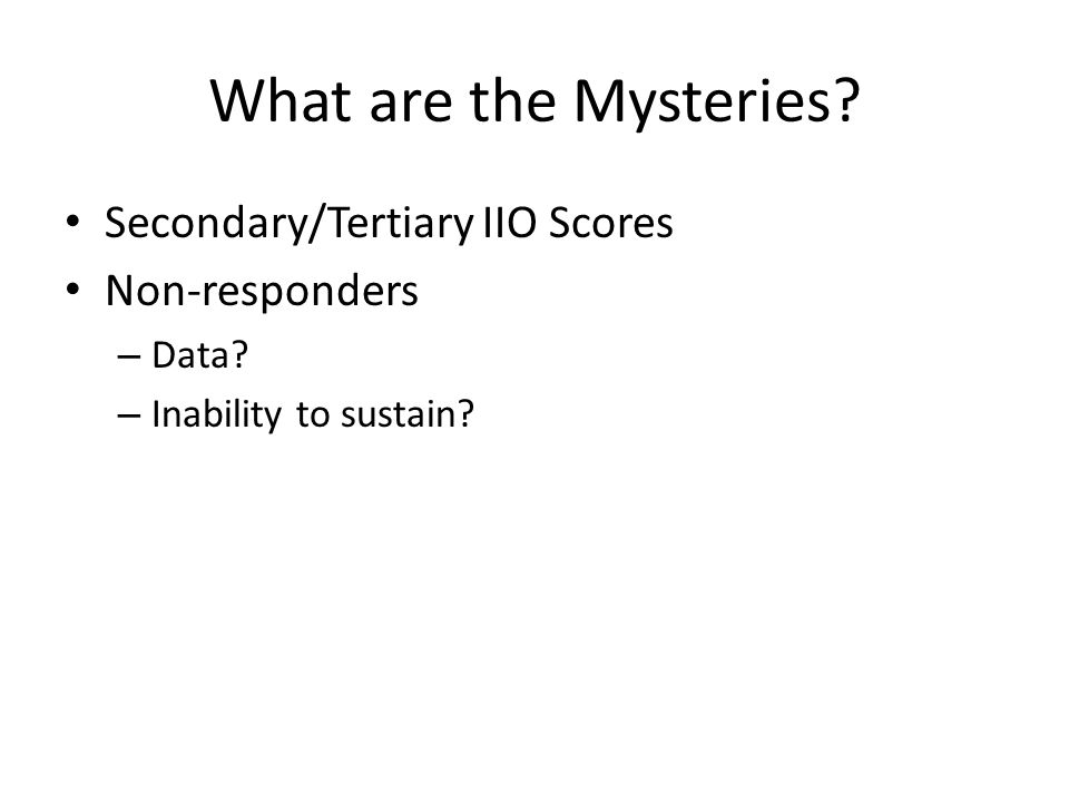 What are the Mysteries. Secondary/Tertiary IIO Scores Non-responders – Data.