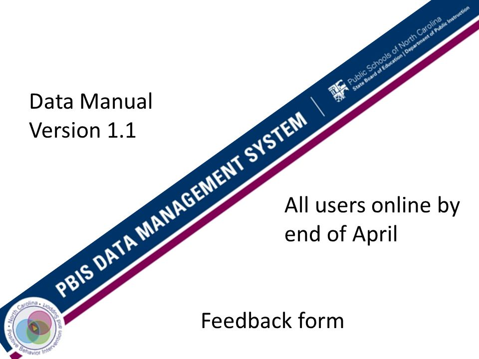 Data Manual Version 1.1 All users online by end of April Feedback form