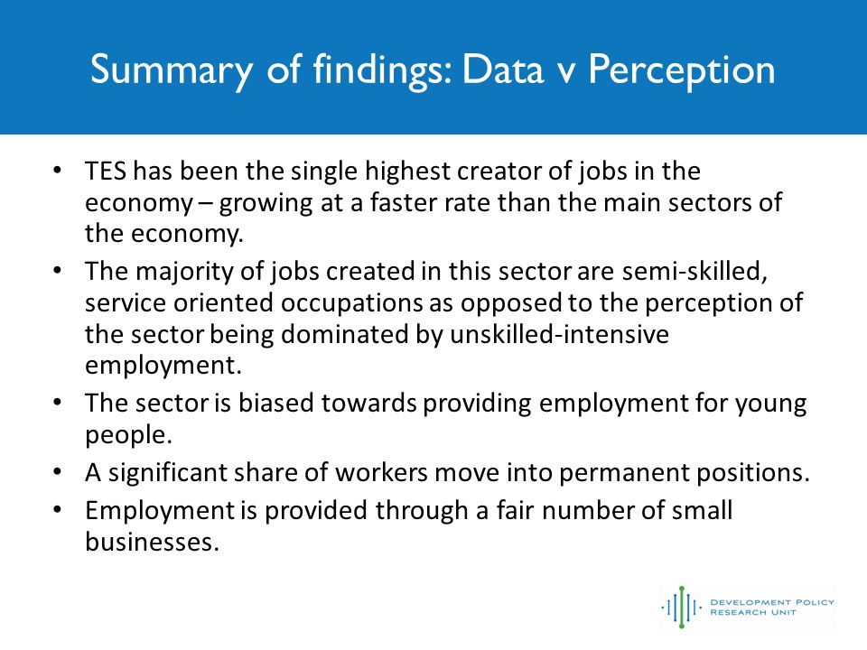 Summary of findings: Data v Perception TES has been the single highest creator of jobs in the economy – growing at a faster rate than the main sectors of the economy.
