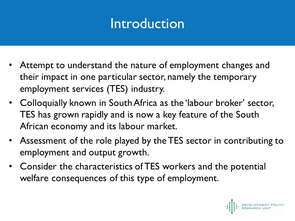 Introduction Attempt to understand the nature of employment changes and their impact in one particular sector, namely the temporary employment services (TES) industry.