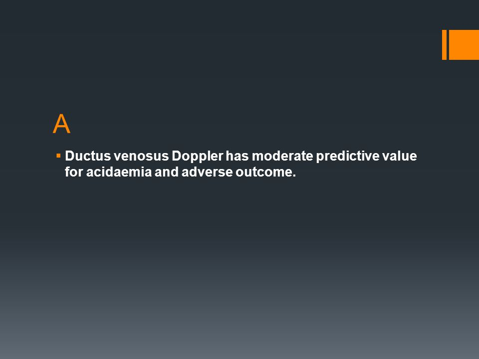 A  Ductus venosus Doppler has moderate predictive value for acidaemia and adverse outcome.