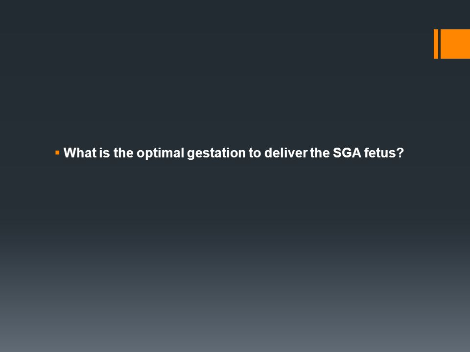 What is the optimal gestation to deliver the SGA fetus?