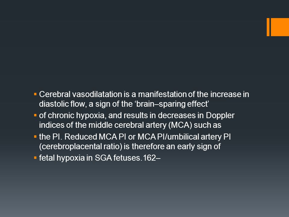  Cerebral vasodilatation is a manifestation of the increase in diastolic flow, a sign of the 'brain–sparing effect'  of chronic hypoxia, and results