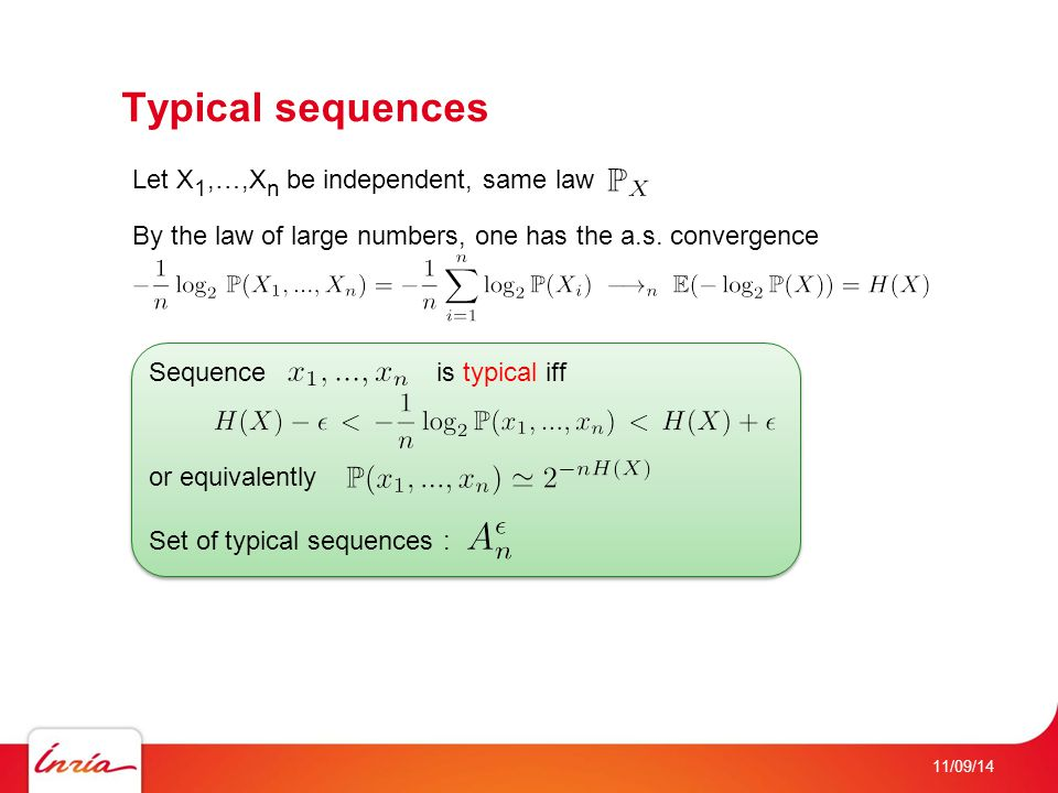 11/09/14 Typical sequences Let X 1,…,X n be independent, same law By the law of large numbers, one has the a.s. convergence Sequence is typical iff or