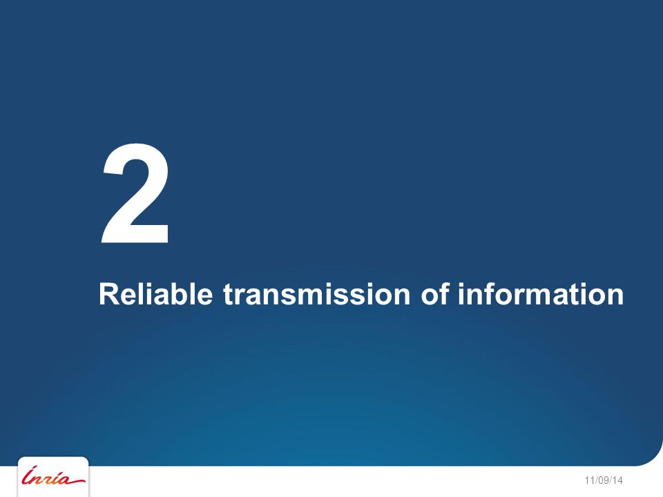 11/09/14 Reliable transmission of information 2