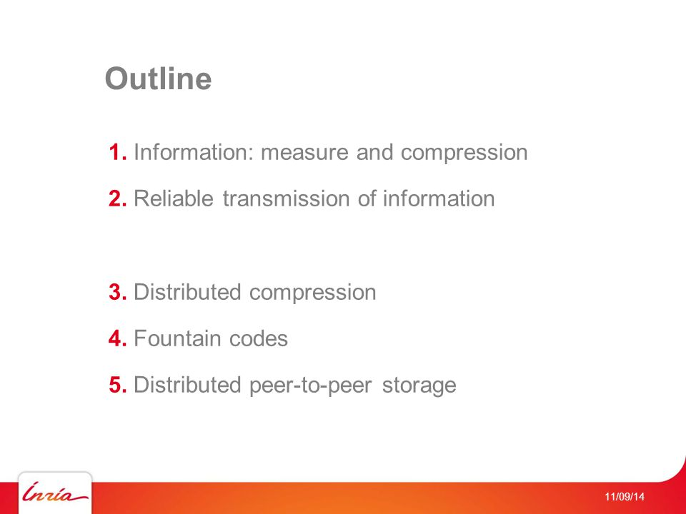 Outline 1. Information: measure and compression 2. Reliable transmission of information 3. Distributed compression 4. Fountain codes 5. Distributed pe