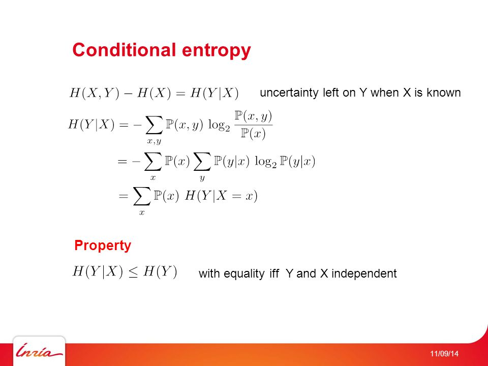 Conditional entropy 11/09/14 uncertainty left on Y when X is known Property with equality iff Y and X independent