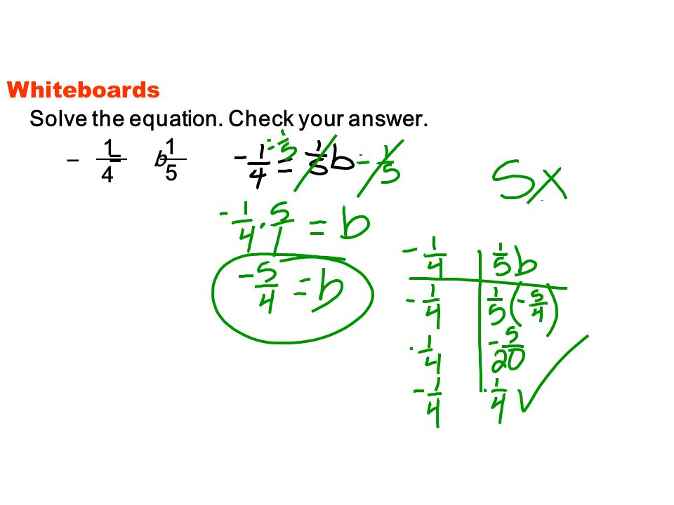 Solve the equation. Check your answer. Whiteboards – = b 1 4 1 5