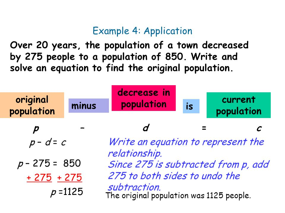 Over 20 years, the population of a town decreased by 275 people to a population of 850. Write and solve an equation to find the original population. E