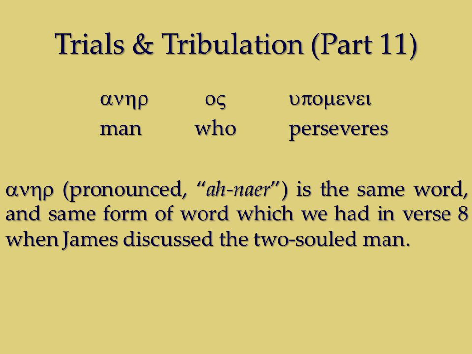 "Trials & Tribulation (Part 11)  man whoperseveres  (pronounced, ""ah-naer"") is the same word, and same form of word which we had in ve"