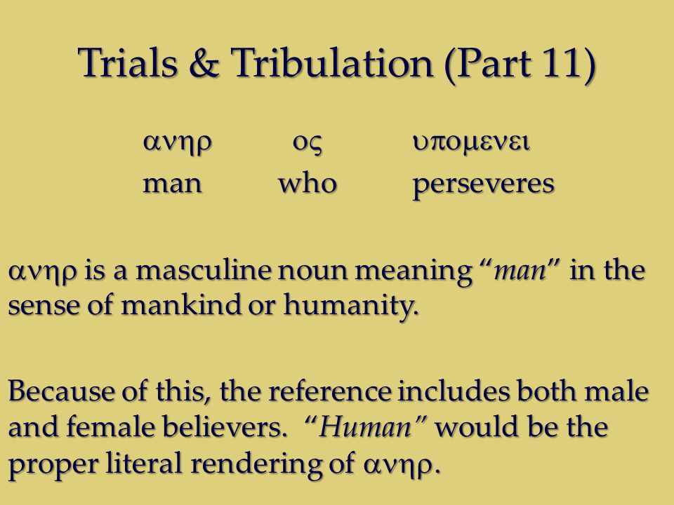 "Trials & Tribulation (Part 11)  man whoperseveres  is a masculine noun meaning ""man"" in the sense of mankind or humanity. Because of"