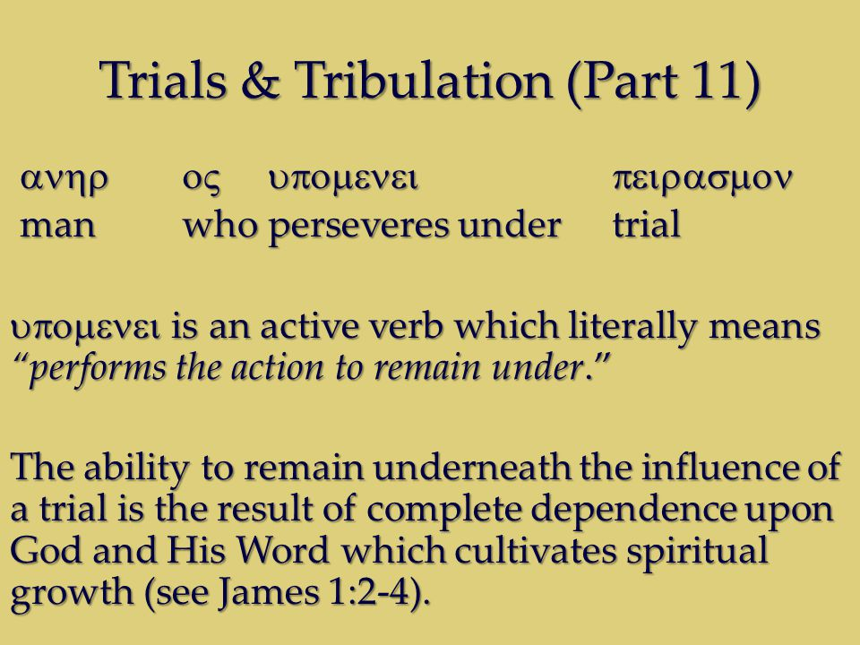 Trials & Tribulation (Part 11)  man whoperseveres under trial man whoperseveres under trial  is an active verb which liter