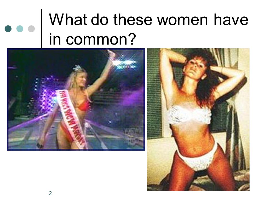 2 What do these women have in common?