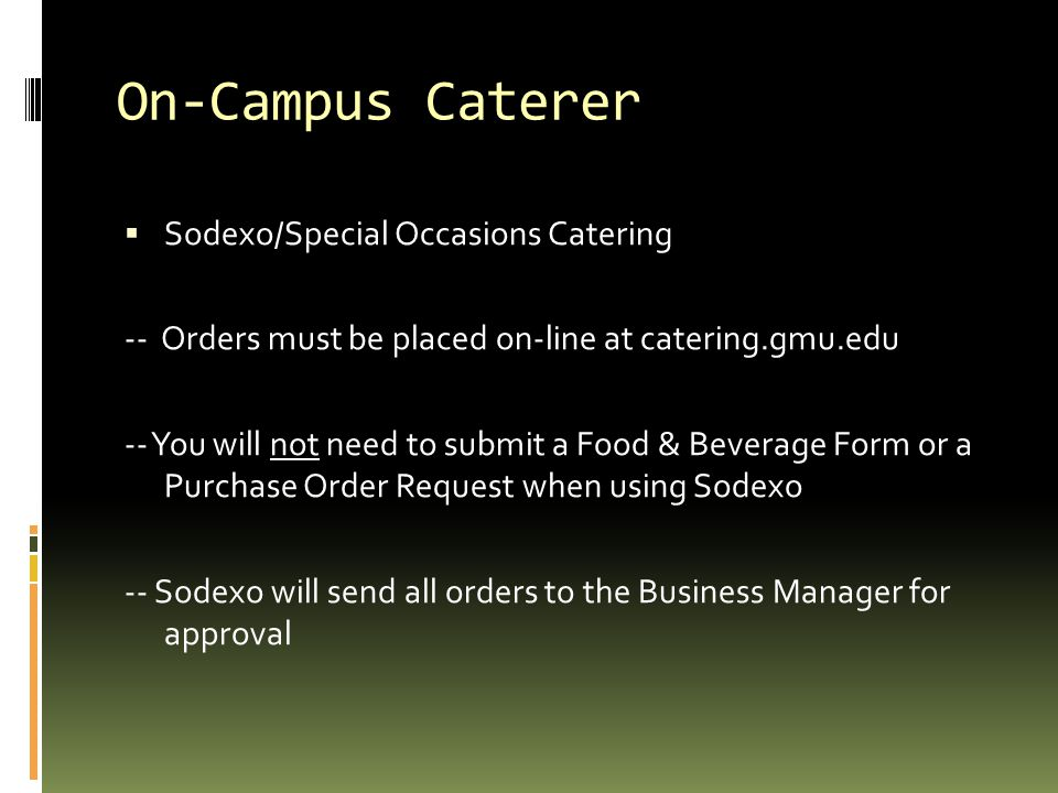 On-Campus Caterer  Sodexo/Special Occasions Catering -- Orders must be placed on-line at catering.gmu.edu -- You will not need to submit a Food & Bev