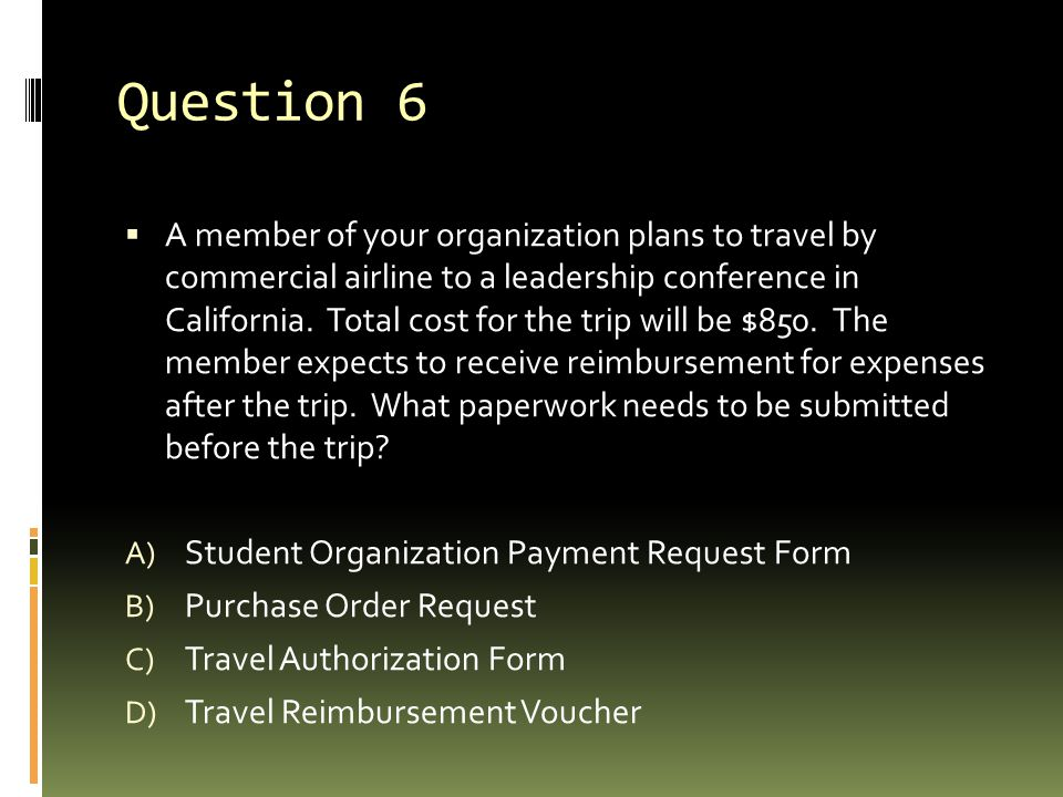 Question 6  A member of your organization plans to travel by commercial airline to a leadership conference in California.
