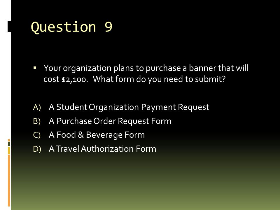 Question 9  Your organization plans to purchase a banner that will cost $2,100.