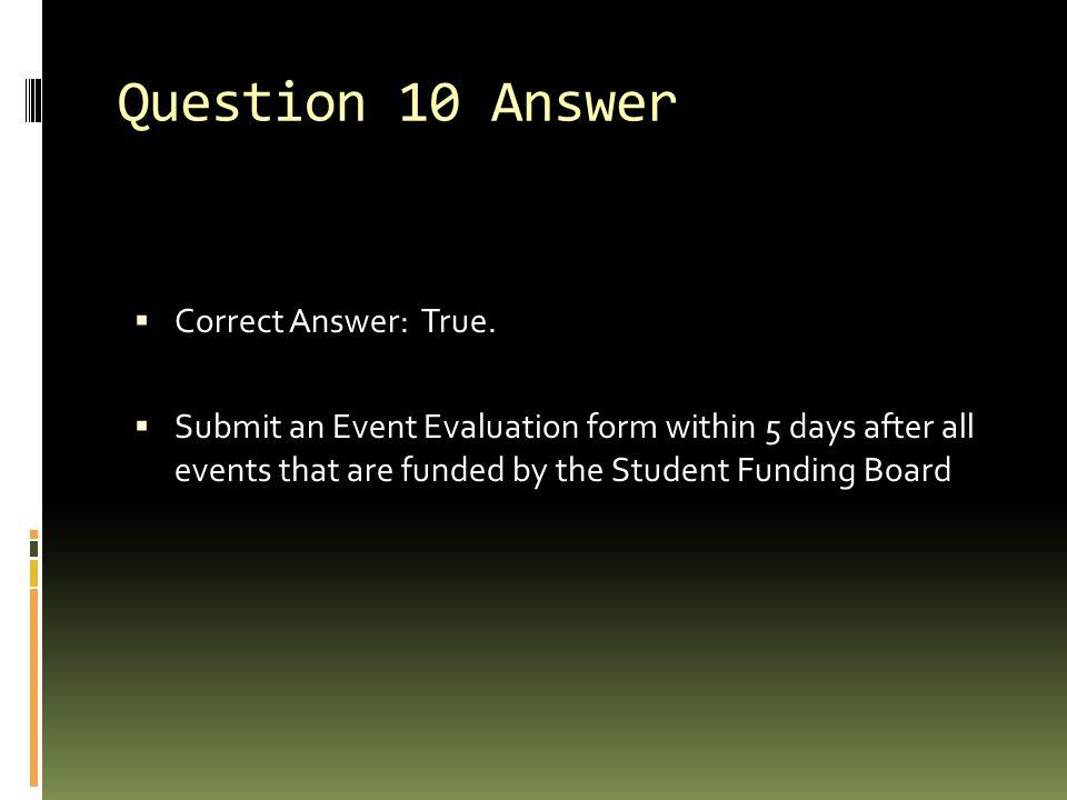 Question 10 Answer  Correct Answer: True.