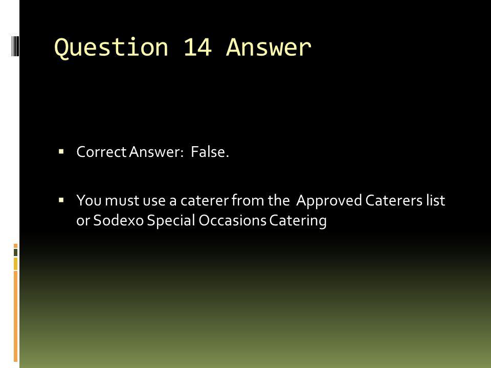 Question 14 Answer  Correct Answer: False.