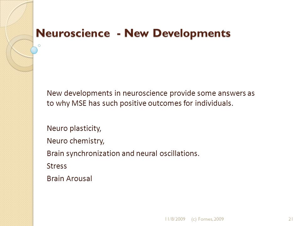 Neuroscience - New Developments New developments in neuroscience provide some answers as to why MSE has such positive outcomes for individuals. Neuro