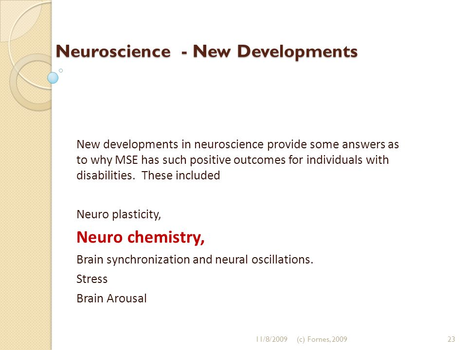 Neuroscience - New Developments New developments in neuroscience provide some answers as to why MSE has such positive outcomes for individuals with di