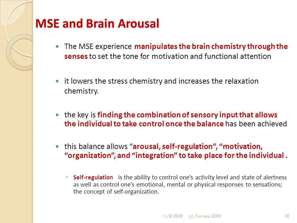 The MSE experience manipulates the brain chemistry through the senses to set the tone for motivation and functional attention it lowers the stress che