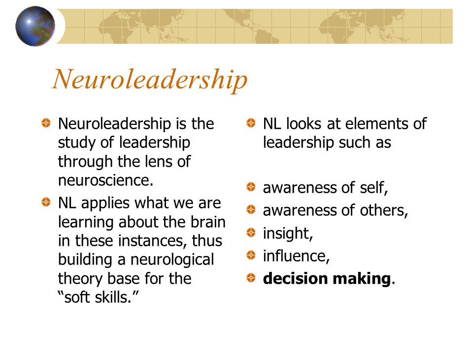 Neuroleadership Neuroleadership is the study of leadership through the lens of neuroscience.