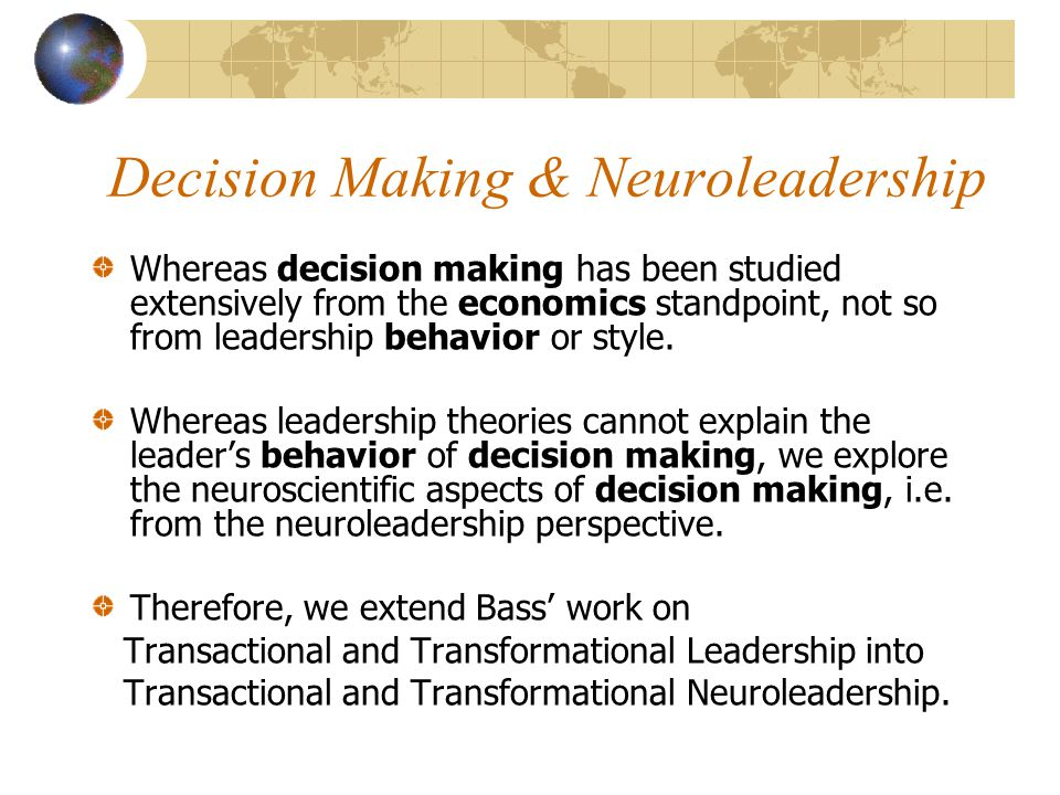 Decision Making & Neuroleadership Whereas decision making has been studied extensively from the economics standpoint, not so from leadership behavior or style.