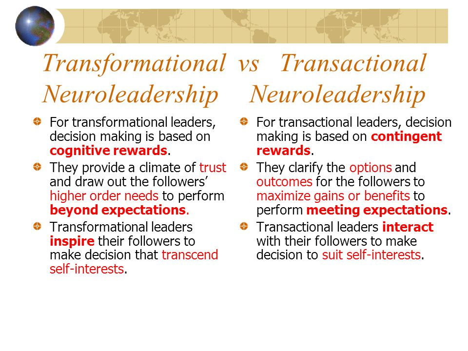 Transformational vs Transactional Neuroleadership Neuroleadership For transactional leaders, decision making is based on contingent rewards.