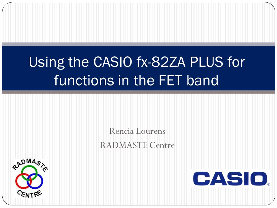 Rencia Lourens RADMASTE Centre Using the CASIO fx-82ZA PLUS for functions in the FET band