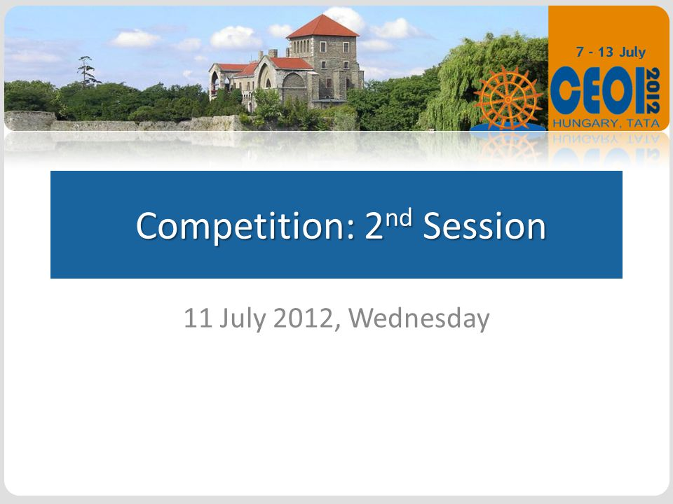 Competition: 2 nd Session Competition: 2 nd Session 11 July 2012, Wednesday