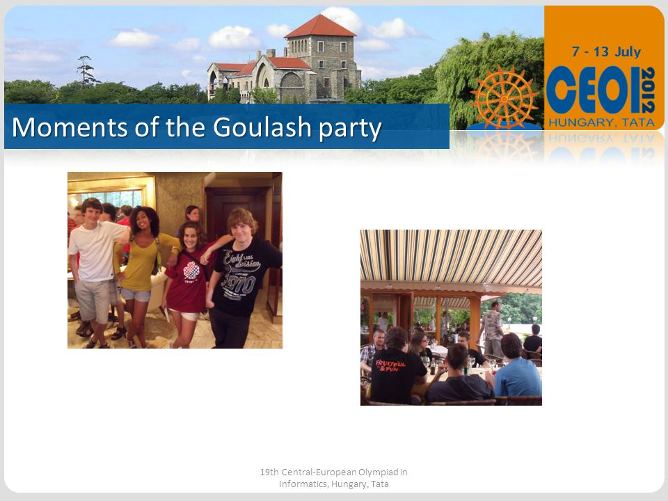 Moments of the Goulash party 19th Central-European Olympiad in Informatics, Hungary, Tata