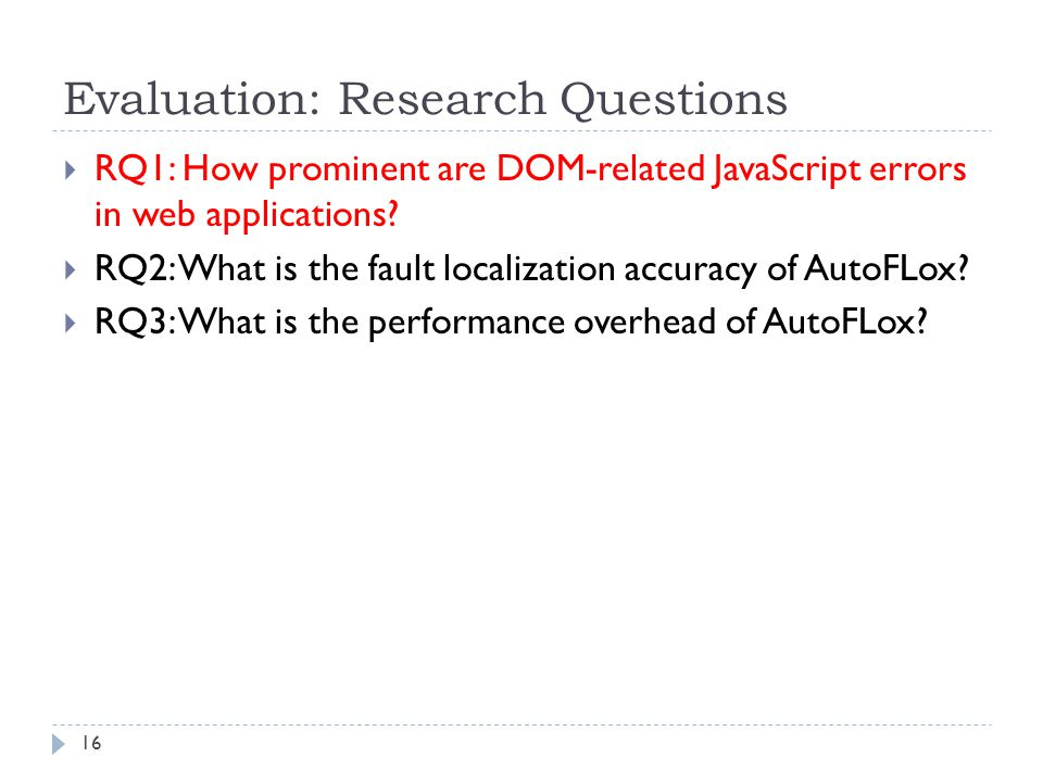 Evaluation: Research Questions  RQ1: How prominent are DOM-related JavaScript errors in web applications.
