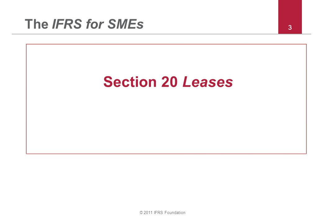 © 2011 IFRS Foundation 3 The IFRS for SMEs Section 20 Leases