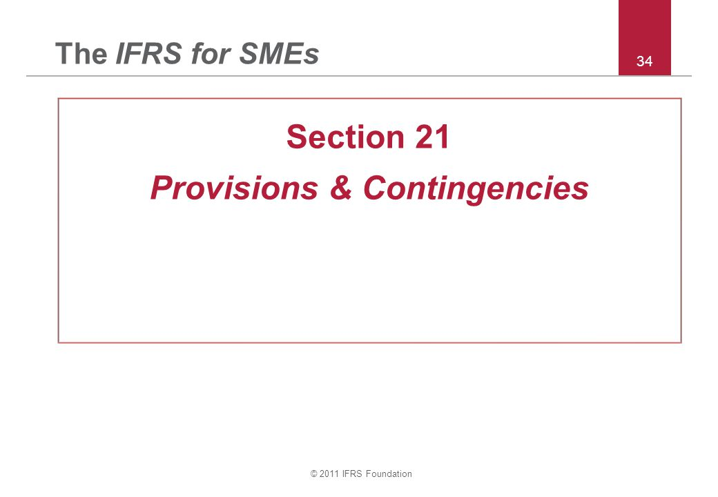 © 2011 IFRS Foundation 34 The IFRS for SMEs Section 21 Provisions & Contingencies