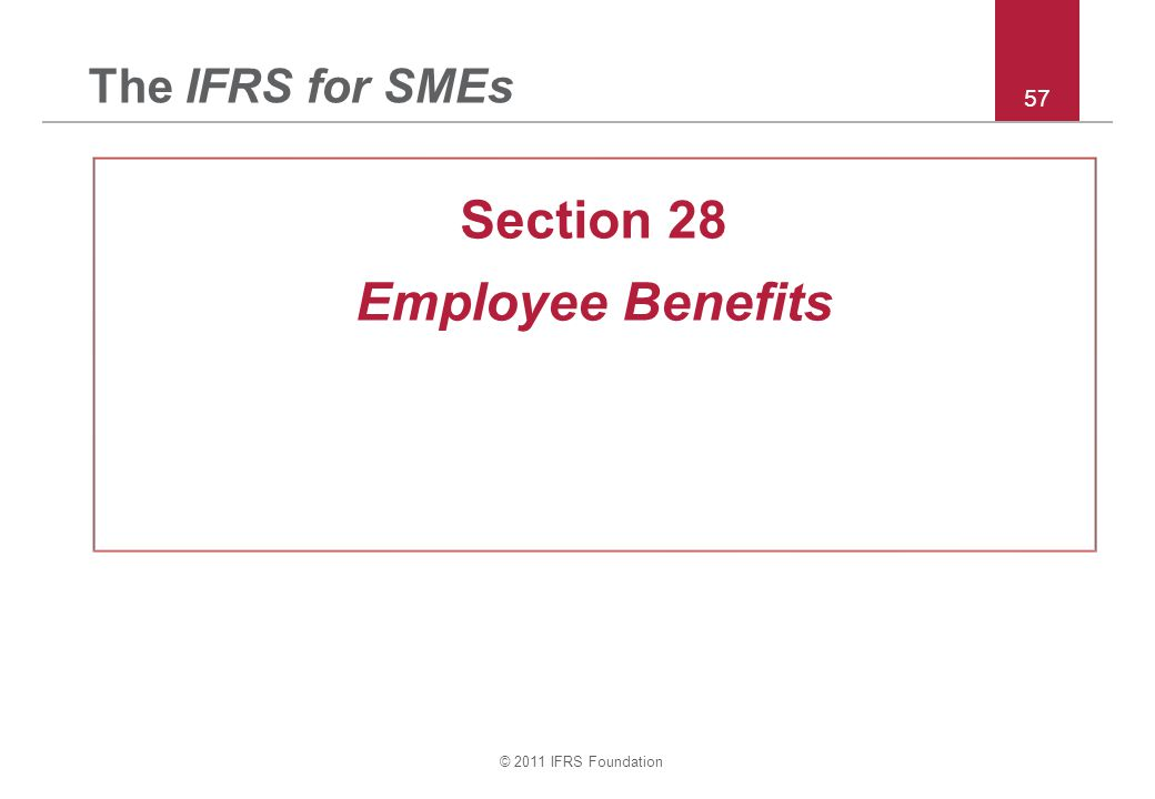 © 2011 IFRS Foundation 57 The IFRS for SMEs Section 28 Employee Benefits