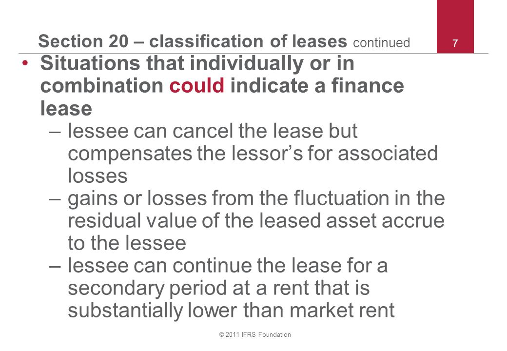 © 2011 IFRS Foundation 7 Section 20 – classification of leases continued Situations that individually or in combination could indicate a finance lease